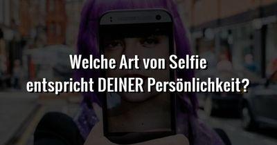Welche Art von Selfie entspricht deiner Persönlichkeit?