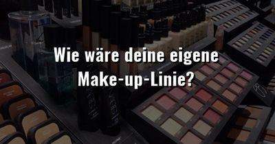 Wie sähe deine eigene Make-up-Linie aus?